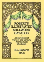 Roberts &. Co Roberts` Illustrated Millwork Catalog