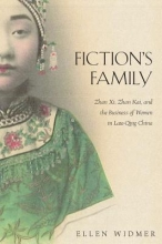 Widmer, Ellen Fiction`s Family - Zhan Xi, Zhan Kai, and the Business of Women in Late-Qing China