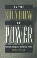 Powell, Robert In the Shadow of Power - States and Strategies in International Politics