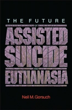 Gorsuch, Neil M. The Future of Assisted Suicide and Euthanasia