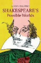Palfrey, Simon Shakespeare`s Possible Worlds