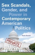 Mandell, Hinda Sex Scandals, Gender, and Power in Contemporary American Politics