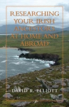 Elliott, David R. Researching Your Irish Ancestors at Home and Abroad