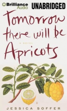 Soffer, Jessica Tomorrow There Will Be Apricots