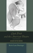 Dearinger, Kevin Lane Clyde Fitch and the American Theatre