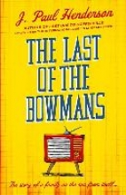 Henderson, J. Paul The Last of the Bowmans
