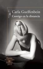 Guelfenbein, Carla Contigo En La Distancia (Premio Alfaguara 2015)