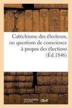 Turbergue Catechisme Des Electeurs, Ou Questions de Conscience a Propos Des Elections