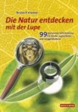 Kremer, Bruno P. Natur entdecken mit der Lupe