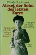 Heresch, Elisabeth Alexej, der Sohn des letzten Zaren