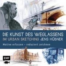 Hübner, Jens Die Kunst des Weglassens im Urban Sketching