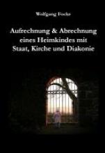 Focke, Wolfgang Aufrechnung & Abrechnung eines Heimkindes mit Staat, Kirche und Diakonie