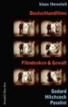 Theweleit, Klaus Deutschlandfilme - Filmdenken und Gewalt
