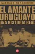 Roncagliolo, Santiago El Amante Uruguayo = The Uruguayan Lover
