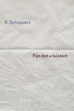K.  Schippers Fijn dat u luistert
