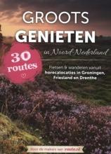 Groots Genieten in Noord Nederland fietsen en wandelen in Groningen, Friesland en Drenthe.