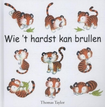 Thomas  Taylor Wie `t hardst kan brullen