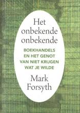Mark  Forsyth Het onbekende onbekende. Boekhandels en het genot van niet krijgen wat je wilde (SETJE 5 EX)