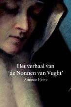 Annette  Heere Het verhaal van de Nonnen van Vught