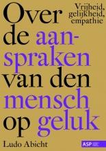 Ludo Abicht , Over de aanspraken van den mensch op geluk