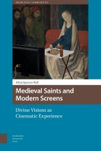 Alicia  Spencer-Hall Medieval Saints and Modern Screens, Divine Visions as Cinematic Experience