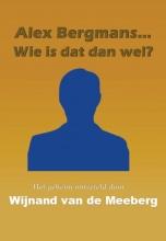 Wijnand Cornelis van de Meeberg Alex Bergmans... wie is dat dan wel?