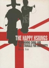 Yeh, Diana The Happy Hsiungs - Performing China and the Struggle for Modernity