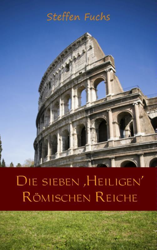 Steffen Fuchs,Die sieben ,Heiligen Römischen Reiche