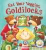 Smallman, Steve,Eat Your Veggies, Goldilocks!