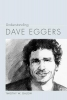 Galow, Timothy W.,Understanding Dave Eggers