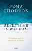 <b>Pema  Chödrön</b>,Alles hier is welkom