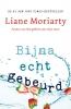 <b>Liane  Moriarty</b>,Bijna echt gebeurd