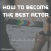 Rick  Hermanussen,How to become the best Actor
