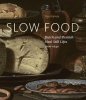 <b>Slow Food</b>,Dutch and Flemish Meal Still Lifes 1600 - 1640