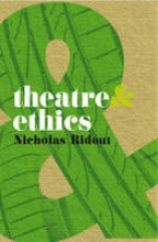 Ridout, Nicholas Theatre and Ethics