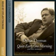 Dylan Thomas Quite Early One Morning (and Other Memories)
