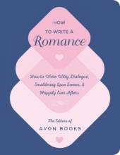 The Team at Avon Books How to Write a Romance