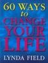 Lynda Field 60 Ways To Change Your Life
