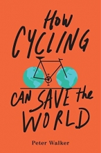 Peter,Walker How Cycling Can Save the World