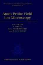 M. K. Miller,   A. Cerezo,   M. G. Hetherington,   G. D. W., FRS Smith Atom Probe Field Ion Microscopy
