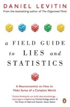 Daniel Levitin A Field Guide to Lies and Statistics