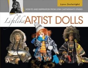 ,Lynn Cartwright Lifelike Artist Dolls: How-To and Inspiration from Lynn Cartwright`s Studio