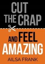 Ailsa Frank Cut the Crap and Feel Amazing