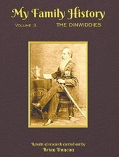 BRIAN DUNCAN MY FAMILY HISTORY: VOLUME 3: THE DINWIDD