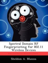 Sheldon A Munns Spectral Domain RF Fingerprinting for 802.11 Wireless Devices