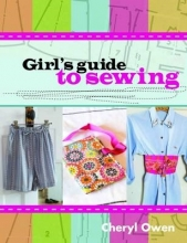 Owen, Cheryl Girl`s Guide to Sewing