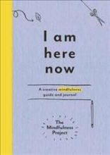The Mindfulness Project I Am Here Now