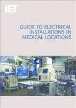 The Institution of Engineering and Techn Guide to Electrical Installations in Medical Locations