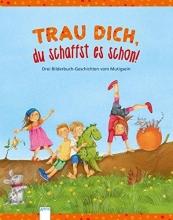 Reichenstetter, Friederun,   Wimmer, Carola,   Langreuter, Jutta Trau dich, du schaffst es schon!