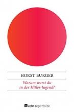 Burger, Horst Warum warst du in der Hitler-Jugend?